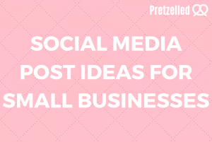 Text reading 'Social Media Post Ideas For Small Businesses'